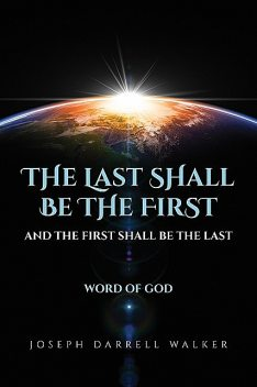 The Last Shall Be The First And The First Shall Be The Last, Joseph D Walker