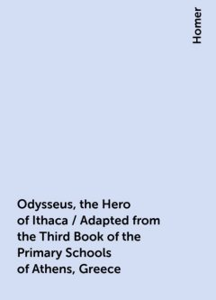 Odysseus, the Hero of Ithaca / Adapted from the Third Book of the Primary Schools of Athens, Greece, Homer