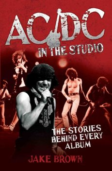 AC/DC in the Studio – The Stories Behind Every Album, Jake Brown