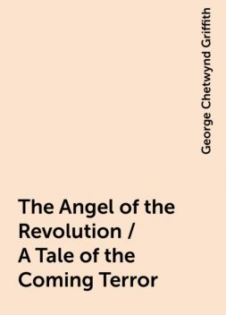 The Angel of the Revolution / A Tale of the Coming Terror, George Chetwynd Griffith