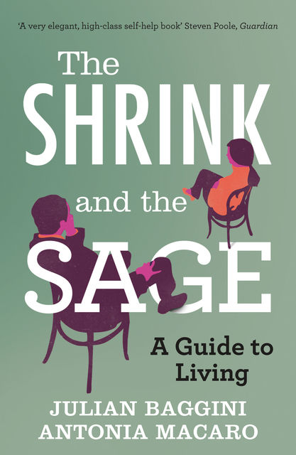 The Shrink and the Sage: A Guide to Modern Dilemmas, Julian Baggini, Antonia Macaro