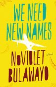 We Need New Names: A Novel, NoViolet Bulawayo