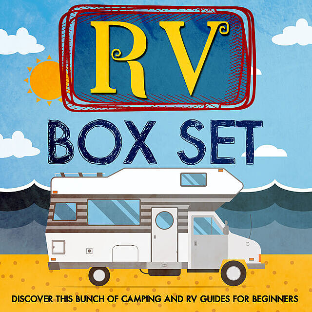 RV Box Set: Discover This Bunch Of Camping And RV Guides For Beginners, Old Natural Ways