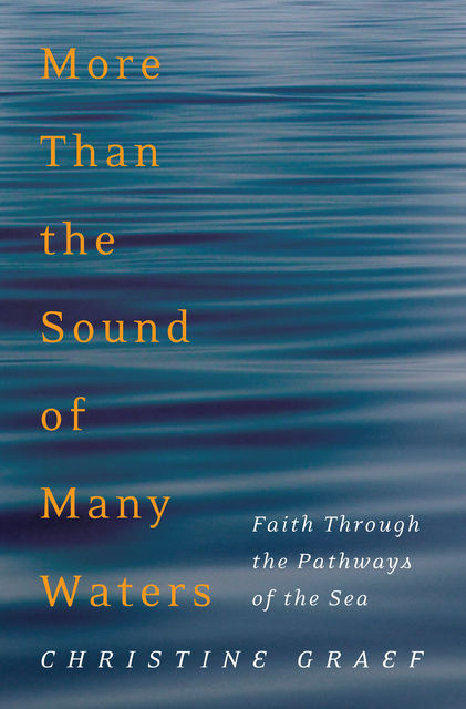 More Than the Sound of Many Waters, Christine Graef