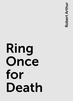 Ring Once for Death, Robert Arthur