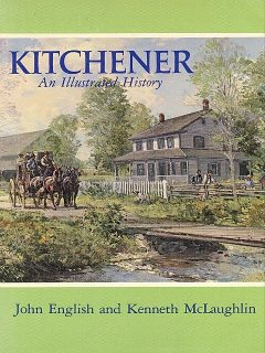 Kitchener: An Illustrated History, amp, John English, Kenneth McLaughlin