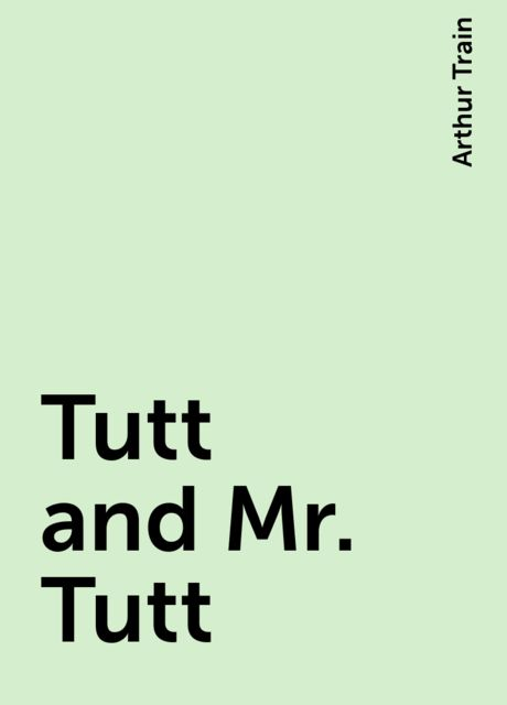 Tutt and Mr. Tutt, Arthur Train