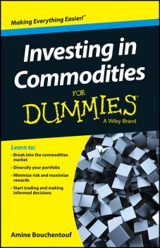 Investing in Commodities For Dummies, Amine Bouchentouf