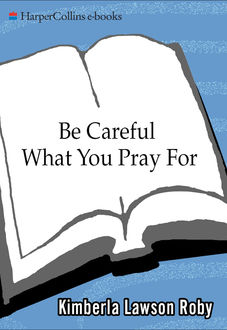 Be Careful What You Pray For, Kimberla Lawson Roby