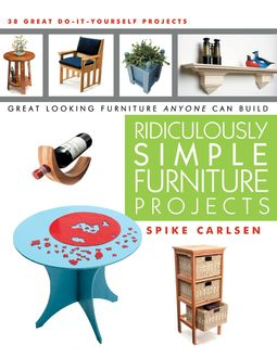Ridiculously Simple Furniture Projects, Spike Carlsen