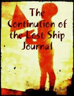 The Continution of the Lost Ship Journal, Peter D. Bull