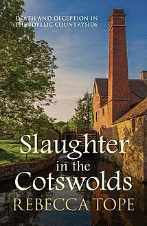 Slaughter in the Cotswolds, Rebecca Tope