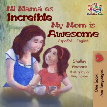 Mi mamá es incredible My Mom is Awesome, KidKiddos Books, Shelley Admont