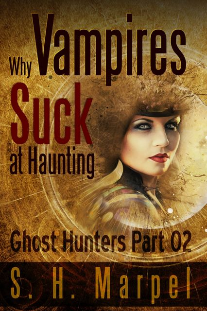 Why Vampires Suck At Haunting, S.H. Marpel