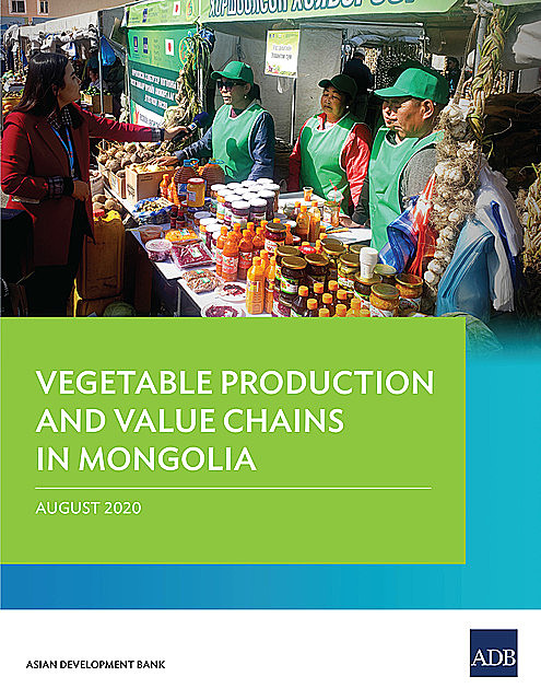 Vegetable Production and Value Chains in Mongolia, Asian Development Bank