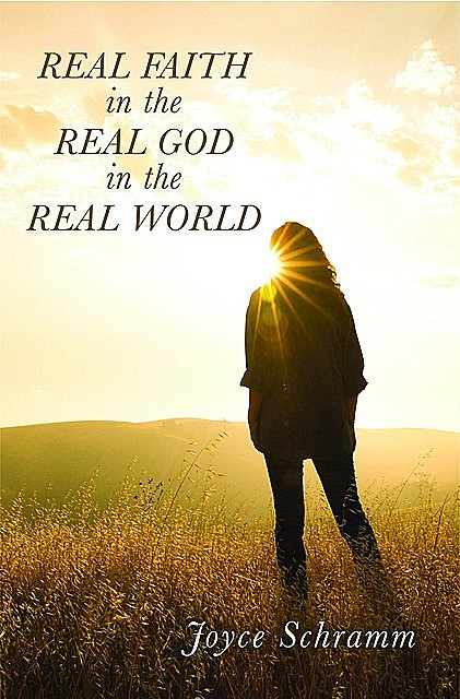 Real Faith in the Real God in the Real World, Joyce Schramm