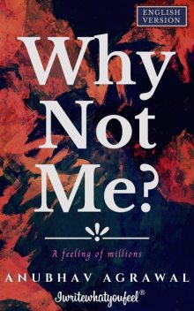 Why Not Me?: A feeling of millions (English version), Anubhav Agrawal