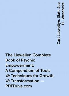 The Llewellyn Complete Book of Psychic Empowerment: A Compendium of Tools \& Techniques for Growth \& Transformation – PDFDrive.com, Carl Llewellyn, Slate Joe H., Weschcke