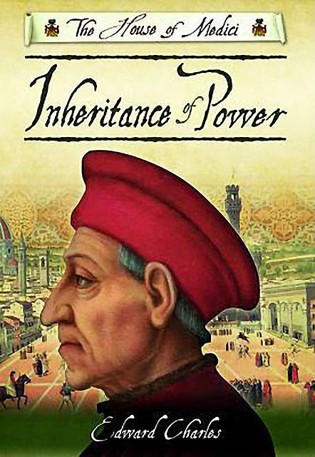 The House of Medici: Inheritance of Power, Edward Charles
