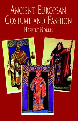 Ancient European Costume and Fashion, Herbert Norris