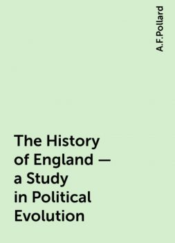 The History of England - a Study in Political Evolution, A.F.Pollard