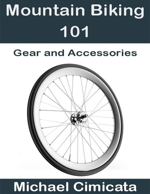 Mountain Biking 101: Gear and Accessories, Michael Cimicata