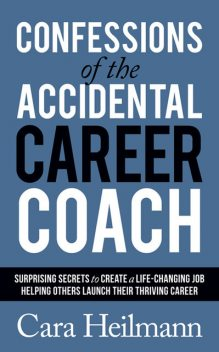Confessions of the Accidental Career Coach, Cara Heilmann