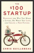 The $100 Startup: Reinvent the Way You Make a Living, Do What You Love, and Create a New Future, Chris Guillebeau