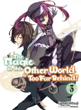 The Magic in this Other World is Too Far Behind! Volume 3, Gamei Hitsuji