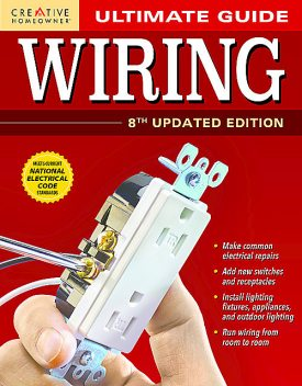 Ultimate Guide: Wiring, 8th Updated Edition, Editors of Creative Homeowner