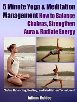5 Minute Yoga Anatomy: Chakras Balancing & Body Strength – 3 In 1, Juliana Baldec