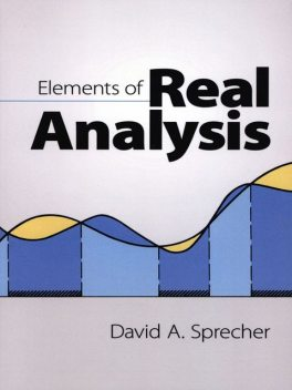 Elements of Real Analysis, David A.Sprecher