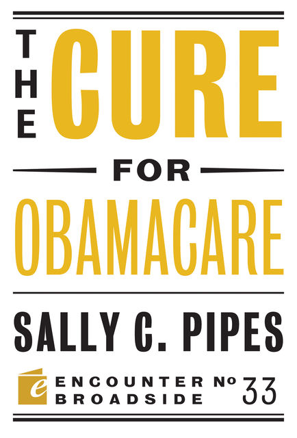 The Cure for Obamacare, Sally C. Pipes