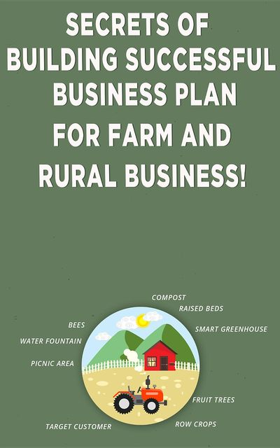 Secrets of Building Successful Business Plan for Farm and Rural Business, Andrei Besedin