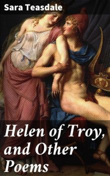 Helen of Troy, and Other Poems, Sara Teasdale