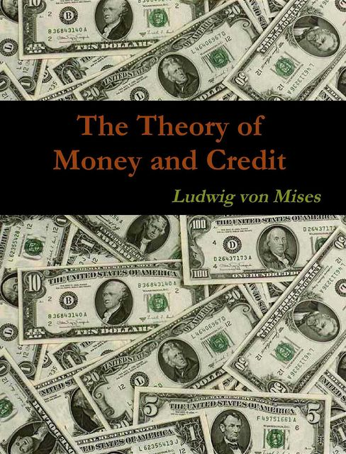 The Theory of Money and Credit, Ludwig Von Mises