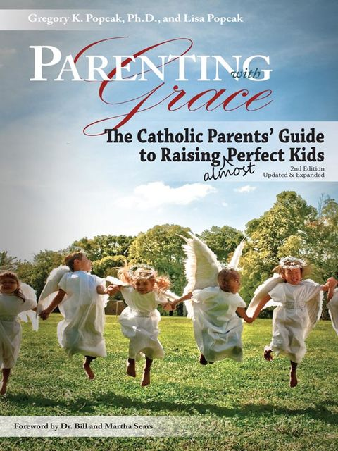 Parenting with Grace, 2nd Edition Updated & Expanded, Gregory Popcak, Lisa Popcak