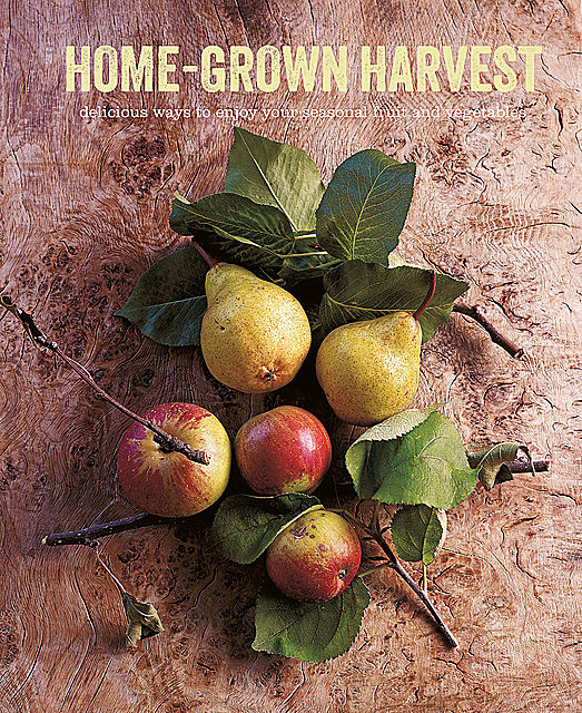Home-Grown Harvest: Delicious ways to enjoy your seasonal fruit and vegetables, amp, Ryland Peters, Small