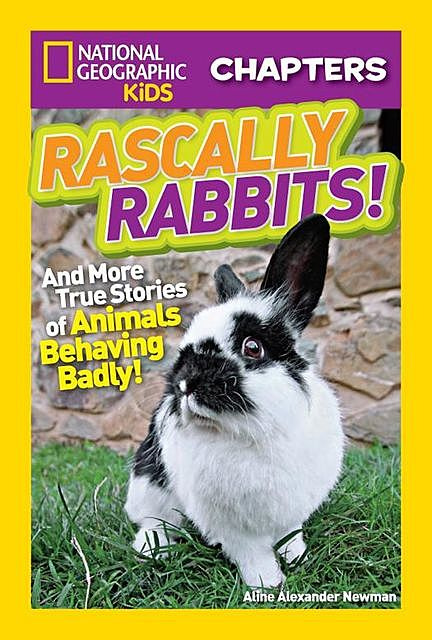 National Geographic Kids Chapters: Rascally Rabbits, National Geographic Kids, Aline Alexander Newman