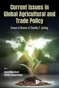 Current Issues In Global Agricultural And Trade Policy: Essays In Honour Of Timothy E. Josling, David Blandford, Stefan Tangermann