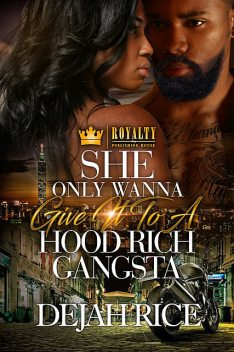 She Only Wanna Give It To A Hood Rich Gangsta, Dejah Rice