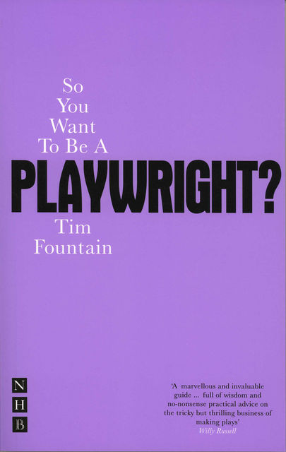 So You Want To Be A Playwright?, Tim Fountain