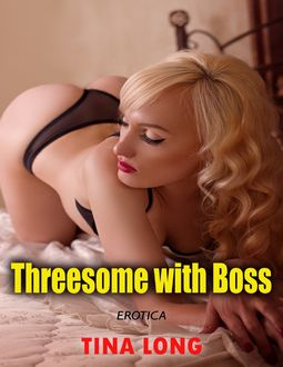 Erotica: Threesome With Boss, Tina Long