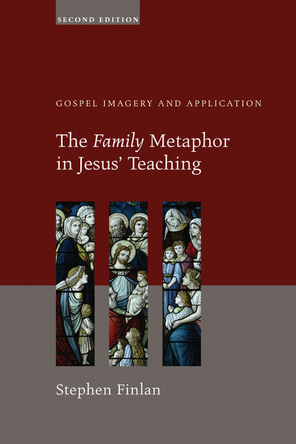 The Family Metaphor in Jesus' Teaching, Second Edition, Stephen Finlan