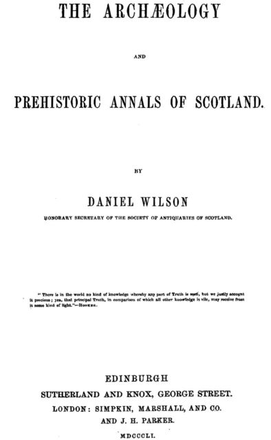 The Archæology and Prehistoric Annals of Scotland, Sir Daniel Wilson