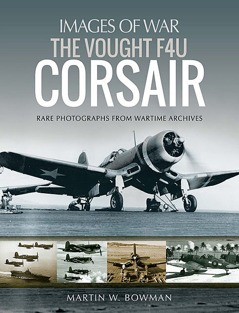 The Vought F4U Corsair, Martin Bowman