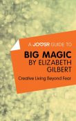A Joosr Guide to Big Magic by Elizabeth Gilbert, Joosr