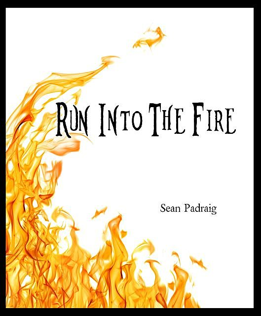 Run Into The Fire, Sean Padraig