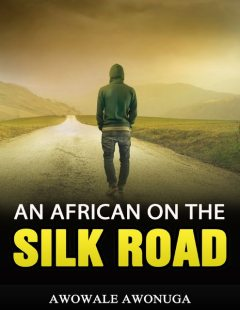 An African on the Silk Road, Awowale Awonuga