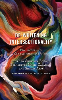De-Whitening Intersectionality, Michelle, Chris Brown, Bernadette Marie Calafell, Yea-Wen Chen, Sara Baugh-Harris, Jaelyn deMaría, Shinsuke Eguchi, Aisha Durham, Andy Kai-chun Chuang, Ashley Noel Mack, Haneen Alghabra, Santhosh Chandrashekar, Shadee Abdi, Shahd Alshammari, Zhao Ding